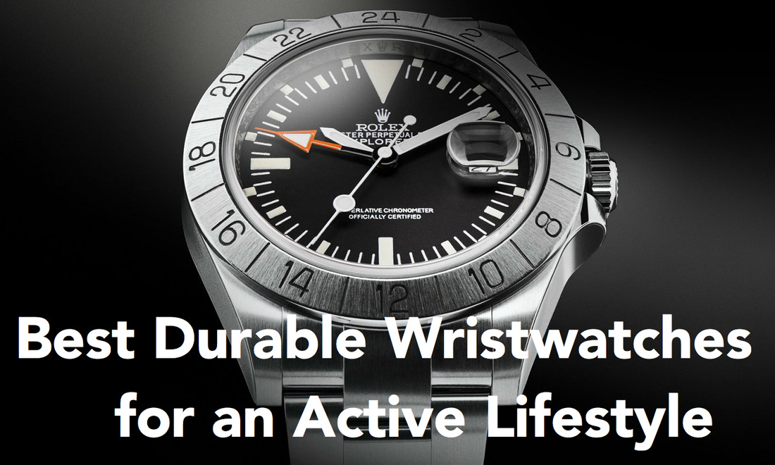 best made watches, durable wristwatch, casio g shock, rolex explorer, omega speedmaster, good watch for active person